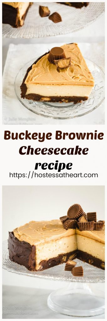 Buckeye Brownie Cheesecake is even better than it looks. The looks that you get when you cut into that cake will have you making it over and over.   HostessAtHeart.com