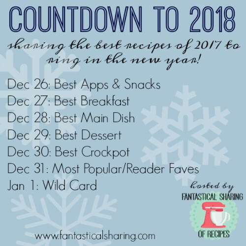Countdown to 2018 is on!  Today's recipes are for the Best Appetizers & Snacks featured on Hostess At Heart during 2017.