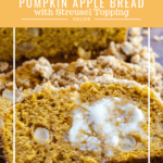 """Pumpkin bread dotted with chunks of apple and streusel topped with melting butter on a slice. The title """"Pumpkin Apple Bread with Streusel Topping"""" appears on the top of the photo"""