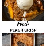 Two Photo collage for Pinterest. The top photo is a piece of Peach Crisp with a scoop of vanilla ice cream melting down the side. The bottom photo is a top-down photo of a pan of peach crisp with a wooden bowl holding sliced peaches.
