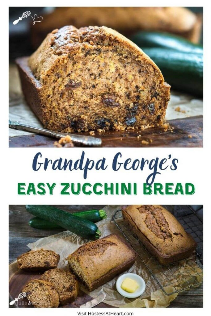 "Two Photo Collage for Pinterest with the recipe title ""Grandpa George's Easy Zucchini Bread"" running between. The top photo is table view of a loaf of sliced zucchini Bread filled with raisins and walnuts sitting on a wooden cutting board. A loaf sits in the back next to fresh zucchini. The bottom photo is a top angle view of a loaf of zucchini bread sitting on a cooling rack next to a cut loaf on a wooden cutting board. Fresh zucchini sit in the background and a white dish of butter sits in the foreground next to an antique knife."