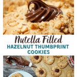 Top-down photo collage of a Nutella Filled Hazelnut Thumbprint cookie and a top-down view of cookies on a plate and on a wooden cutting board. A piping bag full of Nutella and the jar of Nutella sit to the side.
